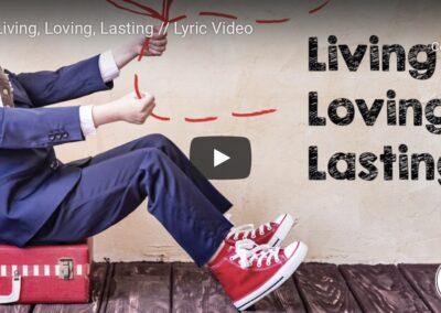 Living, Loving, Lasting (Lyric Video)